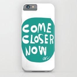 Come Closer Now Minimal Typographic Art Emmanuel Signorino© iPhone Case