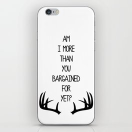 Am I More Than You Bargained For Yet? iPhone Skin