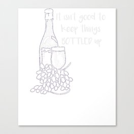 Wine It Isn't Good To Keep Things Bottled Up Canvas Print