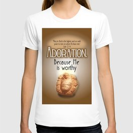 Adoration.  Because He is Worthy T-shirt