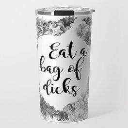 Eat A Bag Of Dicks Travel Mug
