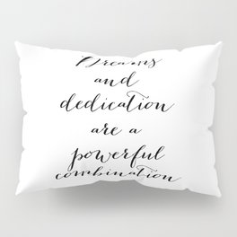 Dreams and dedication are a powerful combination. Pillow Sham