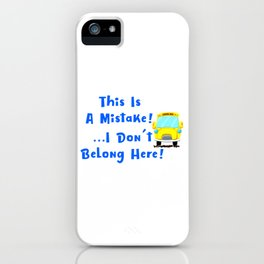 I Dont Belong Here Funny School iPhone Case