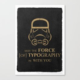 May The Force of Typography Be With You (stormtrooper) Canvas Print