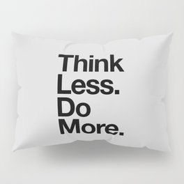 Think Less Do More black and white inspirational wall art typography poster design home decor Pillow Sham
