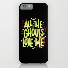 All The Ghouls Love Me - Halloween Statement iPhone Case