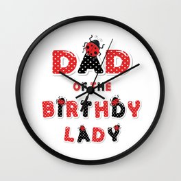 Dad Of The Birthday Lady Girl Ladybug Theme B-day print Wall Clock