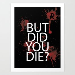 But did you die? Art Print