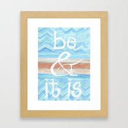 Be & It Is Framed Art Print