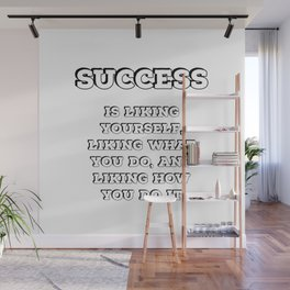 Success is liking yourself, liking what you do, and liking how you do it Wall Mural