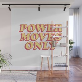 power moves only Wall Mural