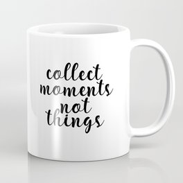 Collect Moments Not Things, Printable Art, Motivational Quote, Inspirational Quote Coffee Mug