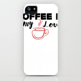 Coffe Is My Love iPhone Case