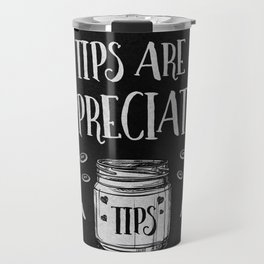 Tips Are Appreciated Tip Jar Gift for Baristas & Bartenders Travel Mug