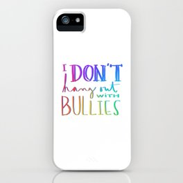 I don't hang out with bullies iPhone Case