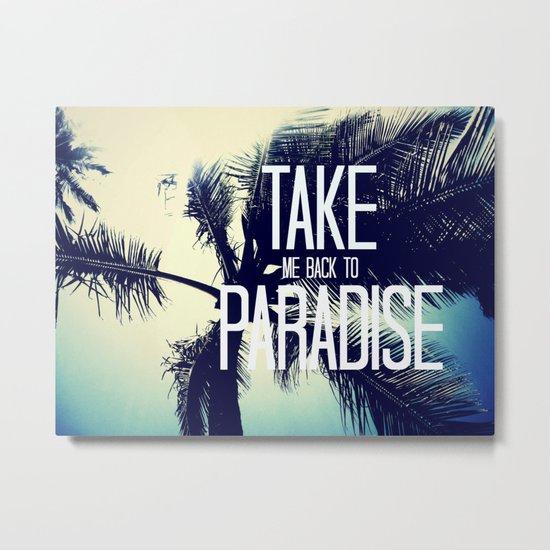 TAKE ME BACK TO PARADISE  Metal Print