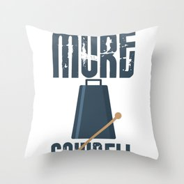Cowbell Lover More Cowbell Music Lover Pun Throw Pillow