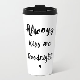 Black And White Always Kiss Me Goodnight Typography Travel Mug