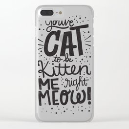 You've cat to be kitt Clear iPhone Case