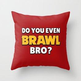 Do you even Brawl, Bro? | Brawl Stars Throw Pillow