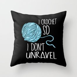 Crochet - I Crochet So I Don't Unravel Throw Pillow