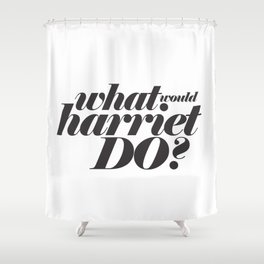 WHAT WOULD HARRIET DO? Shower Curtain