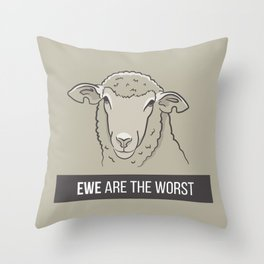 Ewe Are the Worst Throw Pillow