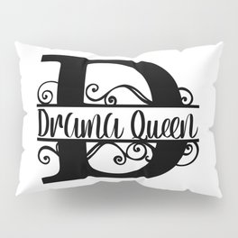 D is For Drama Queen Pillow Sham