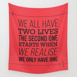 We All Have Two Lives Wall Tapestry