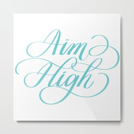 Aim High Motivation Hand Lettering Calligraphy Designs Metal Print