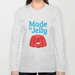 Made Of Jelly Long Sleeve T-shirt