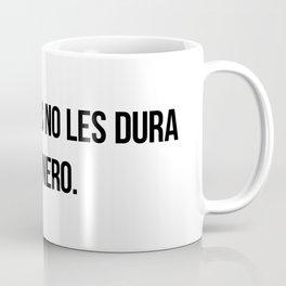 A los tontos no les dura el dinero. Coffee Mug