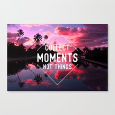 Collect moments not thing Canvas Print