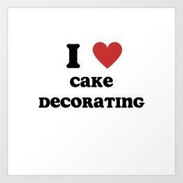 I Love Cake Decorating Art Print