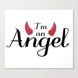 I'm an Angel...not Canvas Print