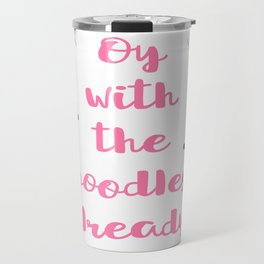 Oy with the Poodles Already! Travel Mug