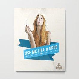 Use Me Like a Drug Metal Print