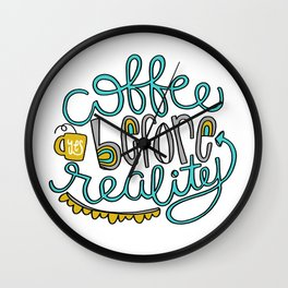 Coffee before reality Wall Clock