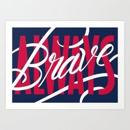 Always Brave Art Print