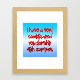 I have a complicated relationship with  zombies Framed Art Print