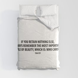 If you retain nothing else, always remember the most important rule of beauty, which is: Who cares? Comforters