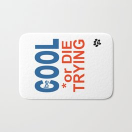 be COOL or DIE TRYING Bath Mat