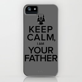 Keep Calm, I Am Your Father iPhone Case