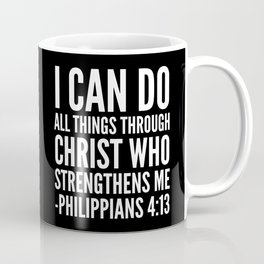 I CAN DO ALL THINGS THROUGH CHRIST WHO STRENGTHENS ME PHILIPPIANS 4:13 (Black & White) Coffee Mug