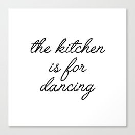 the kitchen is for dancing Canvas Print