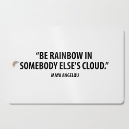 Be a Rainbow In Someone Else's Cloud - Maya Angelou Cutting Board