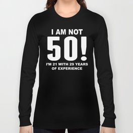 I Am Not 50! 50th Birthday Long Sleeve T-shirt