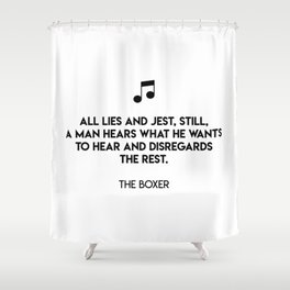 All lies and jest, still, a man hears what he wants to hear and disregards the rest.  The Boxer Shower Curtain