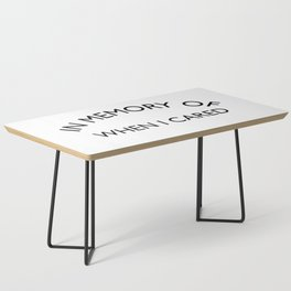In Memory of when I cared Sarcastic Quote Coffee Table