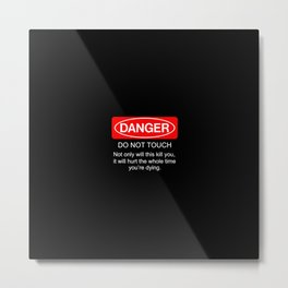 Danger do not touch cover case art new fun funny 2018 Metal Print